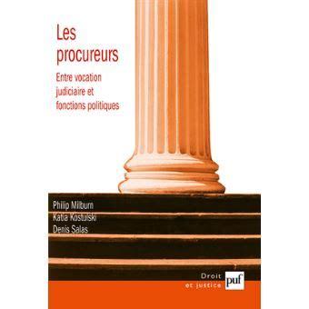 Les Procureurs Entre Vocation Judiciaire Et Fonctions Politiques