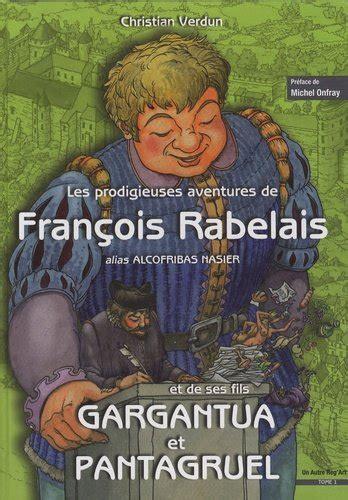 Les Prodigieuses Aventures De Francois Rabelais Et De Ses Fils Gargantua Et Pantagruel Tome 1