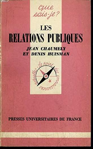 Les Relations publiques : Par Jean Chaumely,... et Denis Huisman,... 2e édition