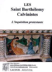 Les Saint Barthelemy Calvinistes Linquisition Protestante