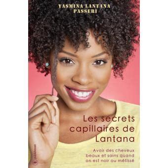 Les Secrets Capillaires De Lantana Avoir Des Cheveux Beaux Et Sains Quand On Est Noir Ou Metisse