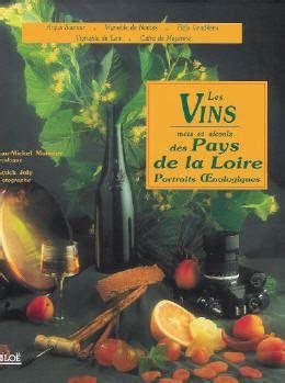 Les Vins Mets Et Alcools Des Pays De La Loire Portraits Oenologiques