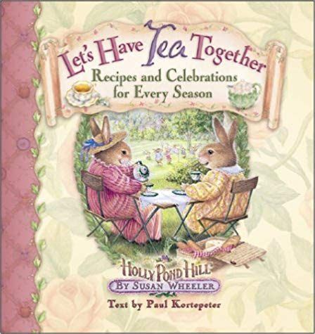 Let S Have Tea Together Recipes And Celebrations For Every Season Holly Pond Hill