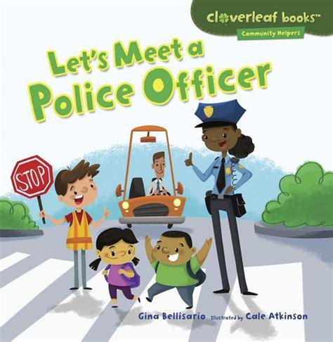 Let S Meet A Police Officer Cloverleaf Books Community Helpers