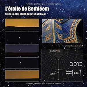 Letoile De Bethleem Des Signes En Orient Et Une Surprise En Occident