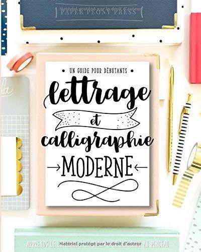 Lettrage Et Calligraphie Moderne Un Guide Pour Debutants Apprends Le Lettrage A La Main Andamp Le Lettrage Au Pinceau