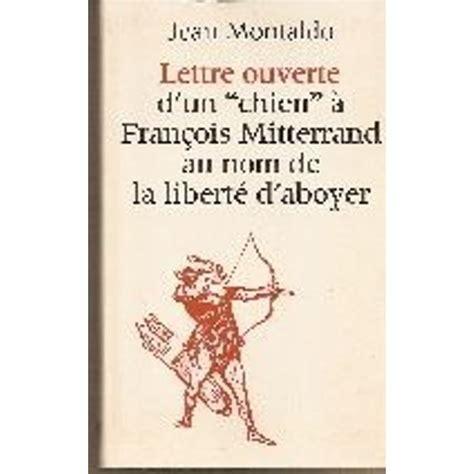 Lettre Ouverte Dunchien A Francois Mitterrand Au Nom De La Liberte Daboyer