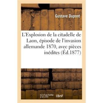 Lexplosion De La Citadelle De Laon Episode De Linvasion Allemande 1870 Avec Pieces Inedites