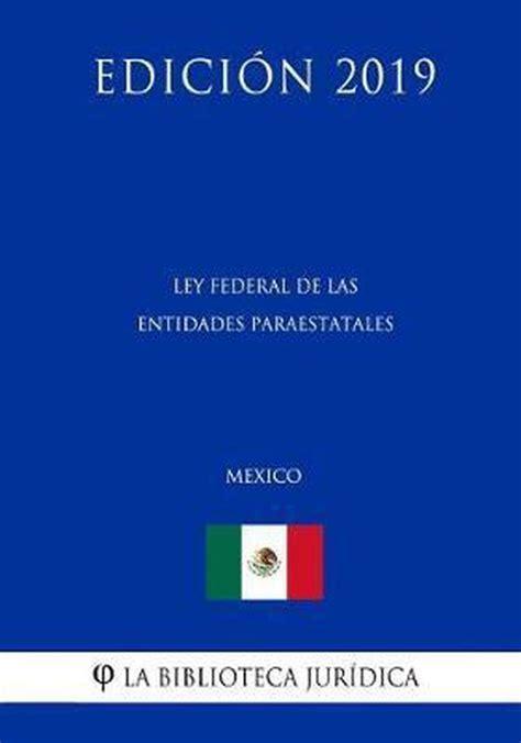 Ley Federal De Las Entidades Paraestatales Mexico Edicion 2019
