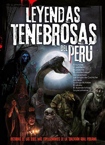Leyendas Tenebrosas Del Peru Las Historias De Los Seres Mas Espeluznantes De La Tradicion Oral Peruana
