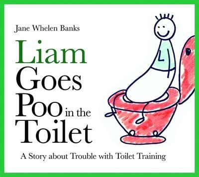 Liam Goes Poo in the Toilet: A Story about Trouble with Toilet Training (Liam Books)