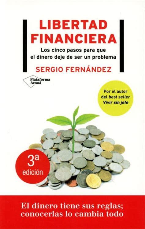Libertad Financiera Los Cinco Pasos Para Que El Dinero Deje De Ser Un Problema