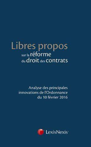 Libres Propos Sur La Reforme Du Droit Des Contrats Analyse Des Principales Innovations De Lordonnance Du 10