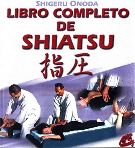 Libro Completo De Shiatsu Teoria Practica Diagnostico Y Tratamientos Cuerpo Mente
