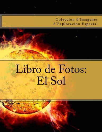 Libro De Fotos El Sol Coleccion D Imagenes D Exploracion Espacial