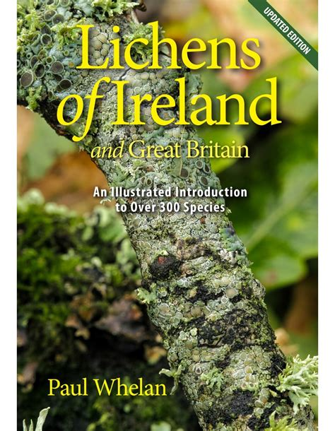 Lichens of Ireland and Great Britain: An Illustrated Introduction to Over 300 Species