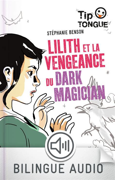Lilith Et La Vengeance Du Dark Magician Collection Tip Tongue A2 Intermediaire Des 12 Ans