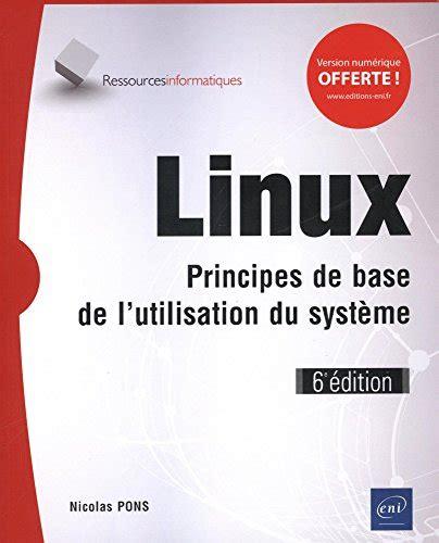 Linux Principes De Base De L Utilisation Du Systeme 6e Edition