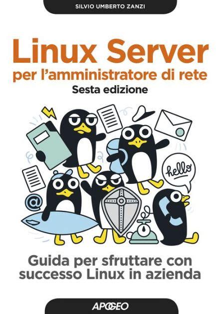 Linux Server Per L Amministratore Di Rete Sesta Edizione Guida Per Sfruttare Con Successo Linux In Azienda Italian Edition