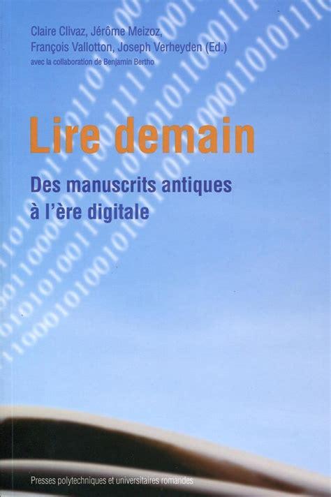 Lire Demain Des Manuscrits Antiques A L Ere Digitale