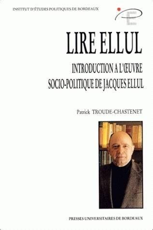 Lire Ellul Introduction A Loeuvre Socio Politique De Jacques Ellul