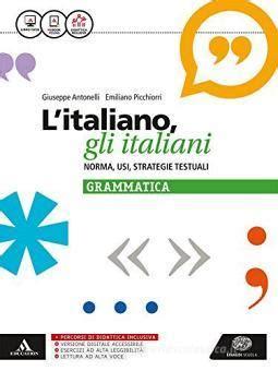 Litaliano Gli Italiani Norma Usi Strategie Testuali La Grammatica Per Le Scuole Superiori Con E Book Con Espansione Online