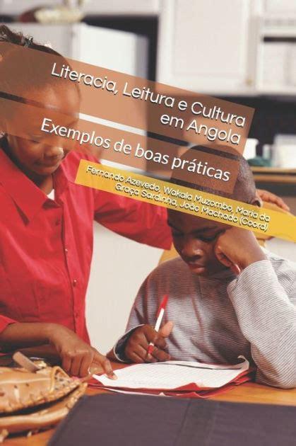 Literacia Leitura E Cultura Em Angola Exemplos De Boas Praticas Estudos Literarios
