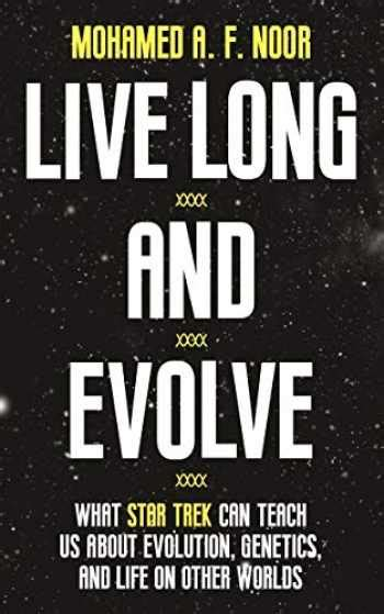 Live Long And Evolve What Star Trek Can Teach Us About Evolution Genetics And Life On Other Worlds