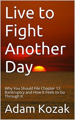 Live To Fight Another Day Why You Should File Chapter 13 Bankruptcy And How It Feels To Go Through It English Edition