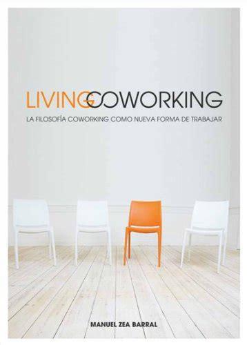 Living Coworking La Filosofia Coworking Como Nueva Forma De Trabajar