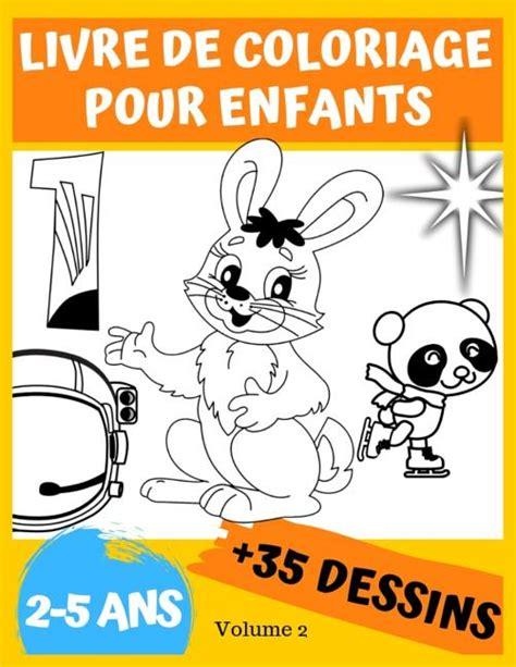 Livre De Coloriage Pour Enfants 2 5 Ans Avec De 35 Dessins A Colorier Un Livre De Creation Pour Les Petits