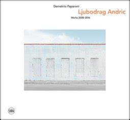Ljubodrag Andric. Works 2008-2016. Ediz. italiana e inglese