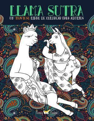 Llama Sutra: Un Travieso Libro De Colorear Para Adultos: Llamas Lascivas In Flagrante Delicto