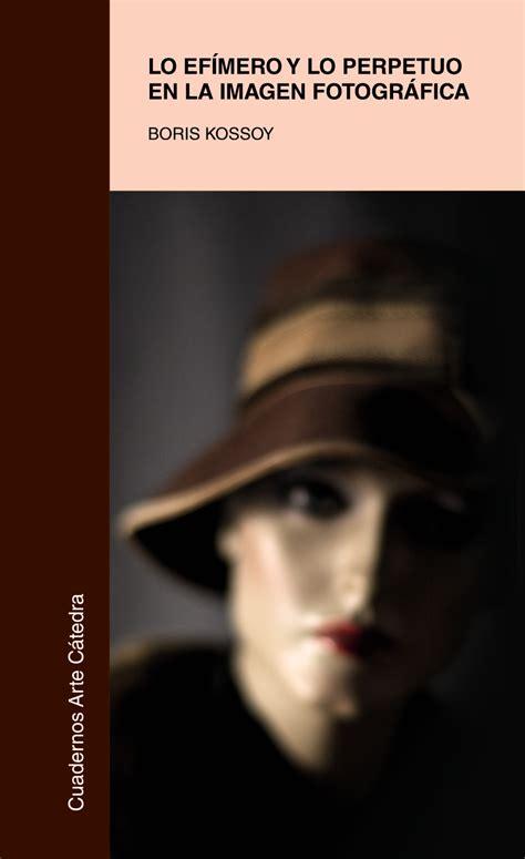 Lo Efimero Y Lo Perpetuo En La Imagen Fotografica Cuadernos Arte Catedra
