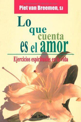 Lo Que Cuenta Es El Amor Ejercicios Espirituales En La Vida Pozo De Siquem
