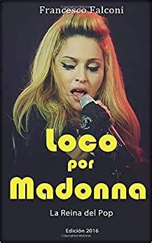 Loco Por Madonna La Reina Del Pop