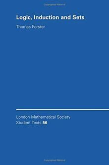 Logic, Induction and Sets (London Mathematical Society Student Texts)