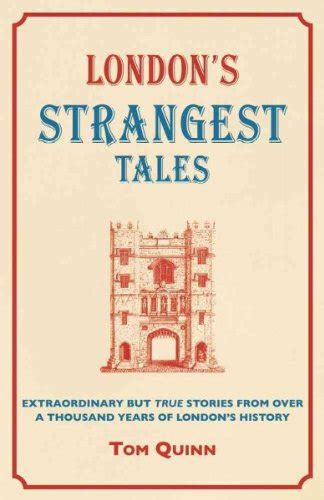 Londons Strangest Tales Extraordinary But True Stories From Over A Thousand Years Of Londons History