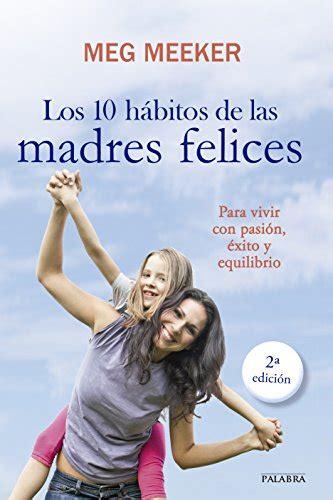 Los 10 Habitos De Las Madres Felices Educacion Y Familia