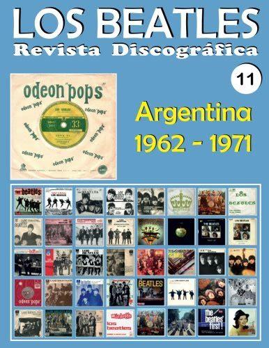 Los Beatles Revista Discografica Nr 11 Argentina 1962 1971 Discografia A Todo Color Volume 11