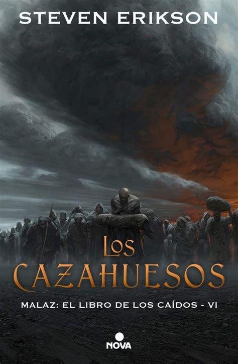 Los Cazahuesos Malaz El Libro De Los Caidos 6