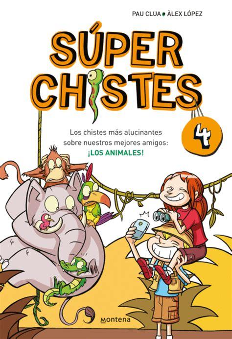 Los Chistes Mas Alucinantes Sobre Nuestros Mejores Amigos Los Animales Super Chistes 4 No Ficcion Ilustrados