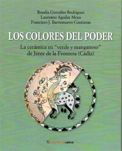 Los Colores Del Poder La Ceramica Verde Y Manganeso De Jerez De La Frontera