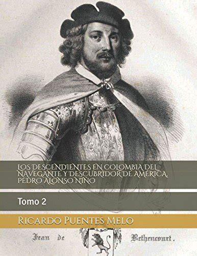 Los Descendientes En Colombia Del Navegante Y Descubridor De America Pedro Alonso Nino Tomo 2