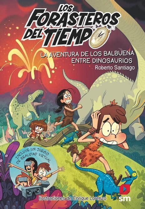 Los Forasteros Del Tiempo 6 La Aventura De Los Balbuena Entre Dinosaurios
