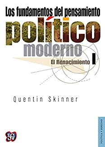 Los Fundamentos Del Pensamiento Politico Moderno I El Renacimiento Politica Y Derecho 1