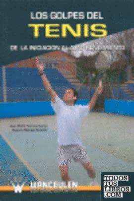 Los Golpes Del Tenis De La Iniciacion Al Alto Rendimiento