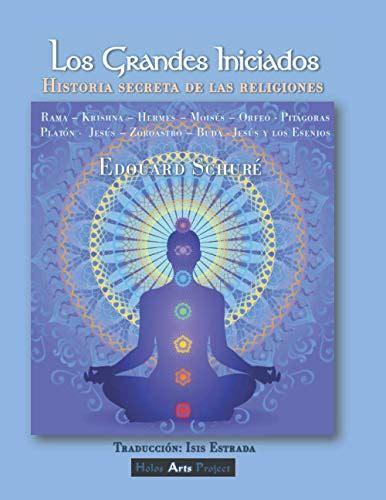 Los Grandes Iniciados La Historia Secreta De Las Religiones