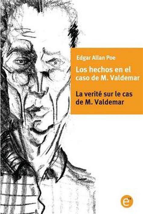 Los Hechos En El Caso De M Valdemar La Verite Sur Le Cas De M Valdemar Edicion Bilingue Edition Bilingue