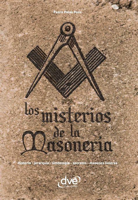 Los Misterios De La Masoneria Historia Jerarquia Simbologia Secretos Masones Ilustres